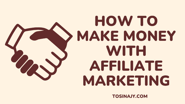 How to make money with affiliate marketing - Tosinajy