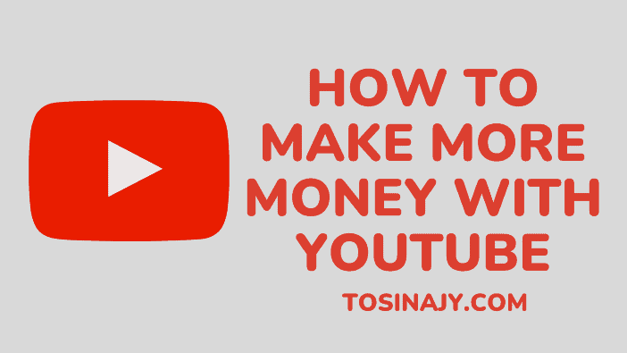How to make more money with YouTube - Tosinajy