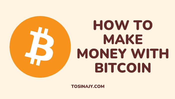 How to make money with bitcoin - Tosinajy