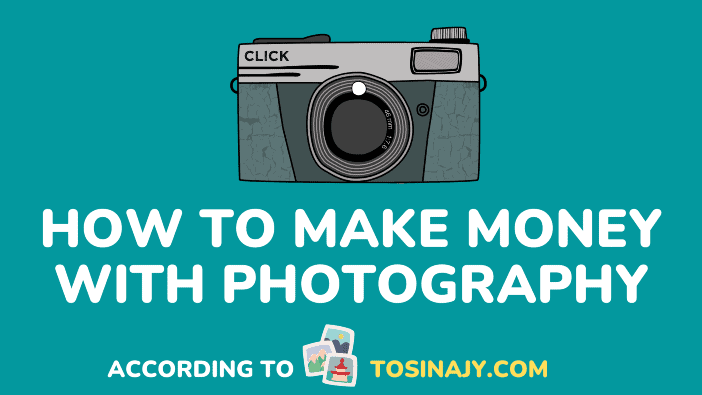 How to make money with Photography - Tosinajy