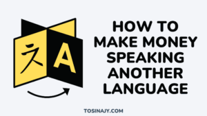 How to make money speaking another language - Tosinajy