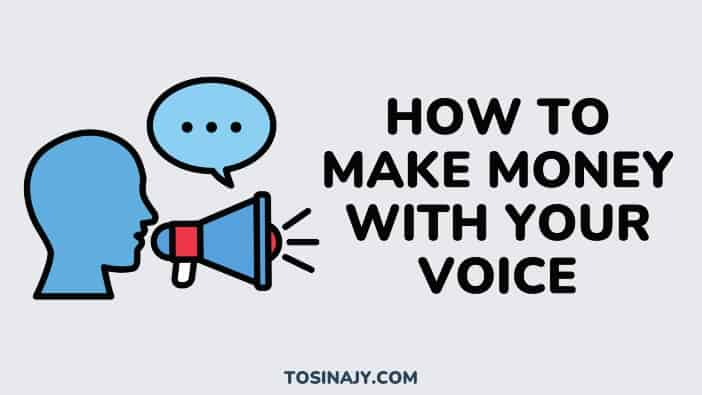 How to make money with your voice - Tosinajy