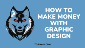 How to make money with graphic design - Tosinajy