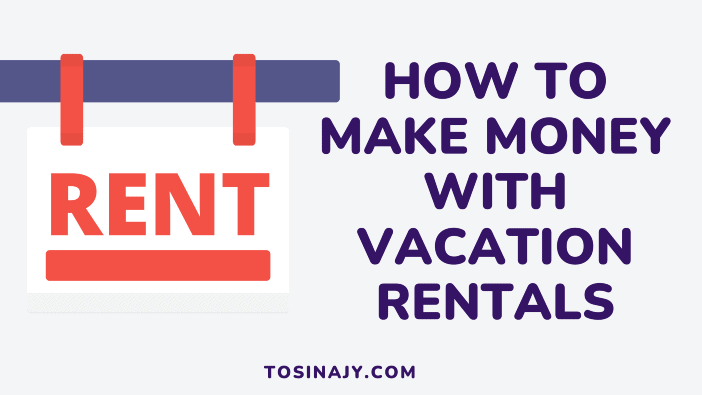 How to make money with vacation rentals - Tosinajy