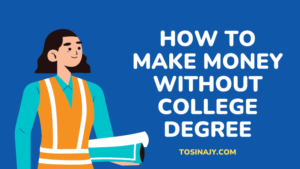 How to make money without college degree - Tosinajy