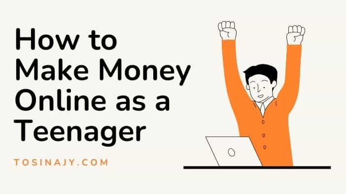 How to Make Money Online as a Teenager - Tosinajy