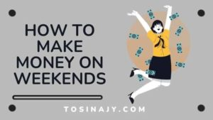 How to make money on weekends - Tosinajy