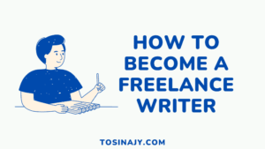 How to become a freelance writer - Tosinajy