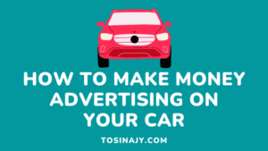 How to make money by advertising on your car - Tosinajy