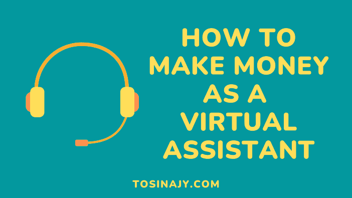 how to make money as a virtual assistant - Tosinajy