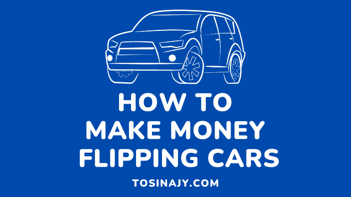 How to make money flipping cars - Tosinajy