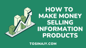 How to make money selling information products - Tosinajy