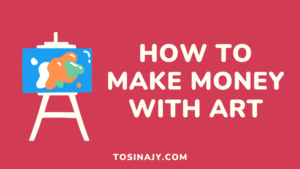 How to make money with art - Tosinajy