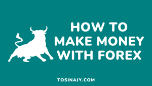 how to make money with Forex - Tosinajy