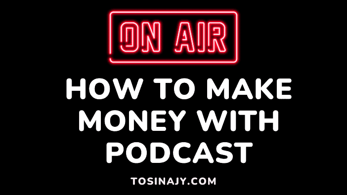How to make money with podcast - Tosinajy
