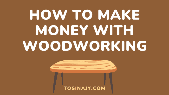 How to make money with woodworking - Tosinajy
