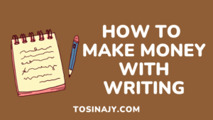 How to make money with writing - Tosinajy