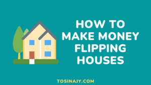 How to make money flipping houses - Tosinajy