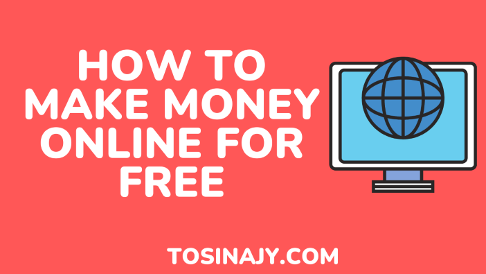 how to make money online for free - Tosinajy