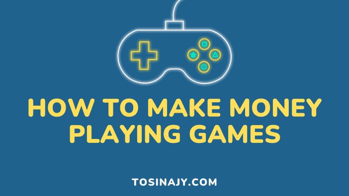 How to make money playing games - Tosinajy