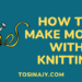 How to make money with knitting - Tosinajy
