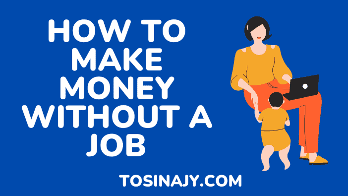 how to make money without a job - Tosinajy