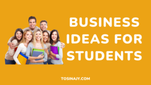 Business Ideas For Students - Tosinajy