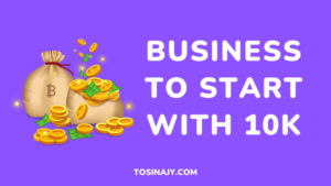 Business to Start With 10k - Tosinajy