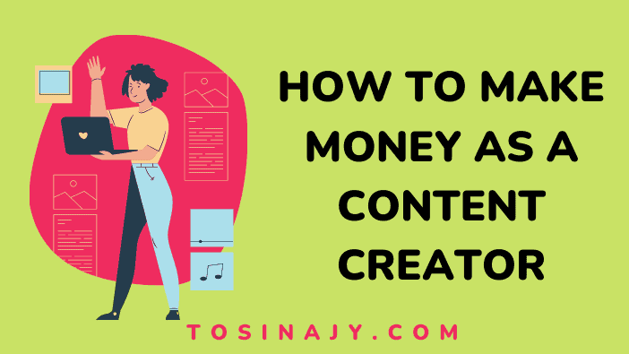 How to make money as a content creator - Tosinajy