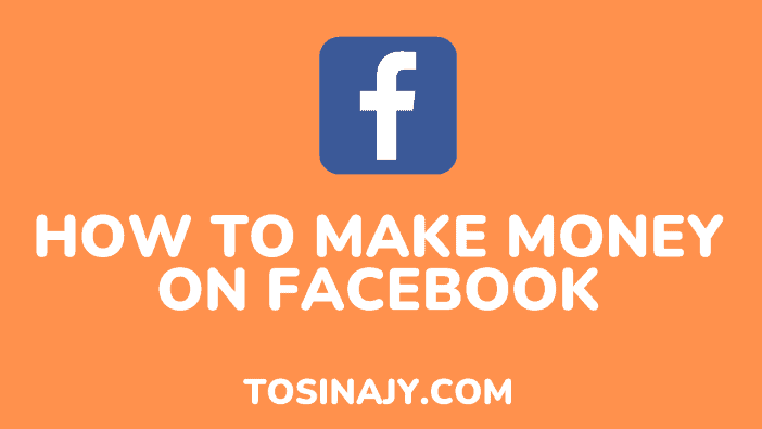 how to make money on facebook - Tosinajy