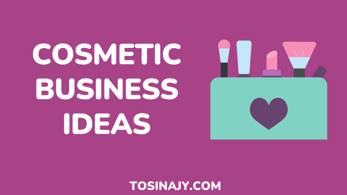 cosmetic business ideas - tosinajy
