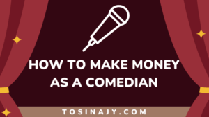 How to make money as a comedian - Tosinajy