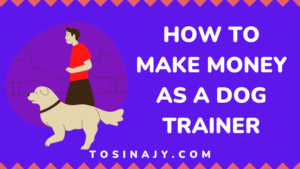 How to make money as a dog trainer - Tosinajy