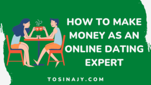 How to make money as an online dating expert - Tosinajy