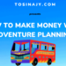 How to make money with adventure planning - Tosinajy