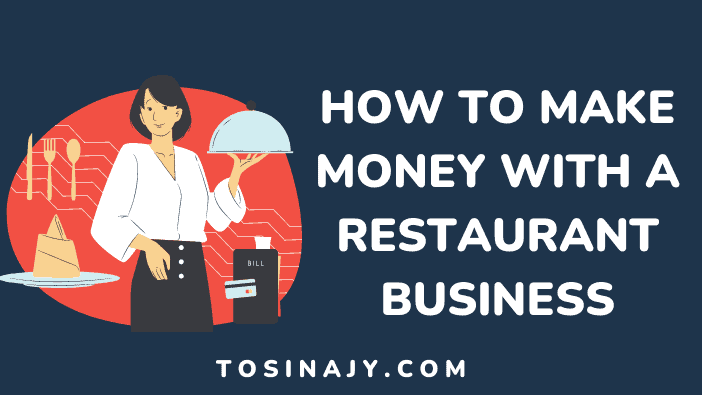 How to make money with restaurant business - Tosinajy
