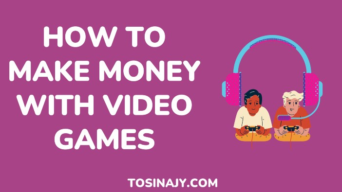 How to make money with video games - Tosinajy