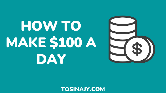 How to make $100 a day - Tosinajy