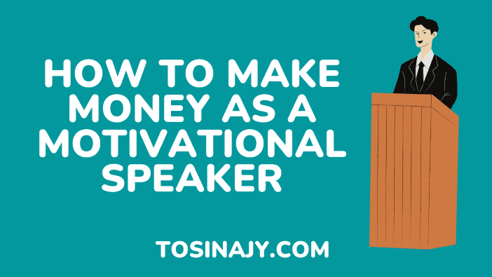 how to make money as a motivational speaker - Tosinajy