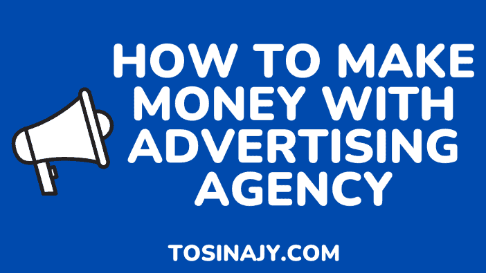 how to make money with advertising agency - Tosinajyhow to make money with advertising agency - Tosinajy
