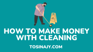 how to make money with cleaning - Tosinajy