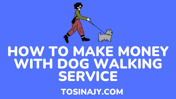 how to make money with dog walking service - Tosinajy