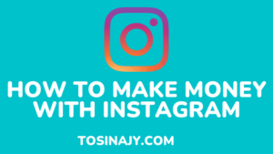 how to make money with instagram - Tosinajy